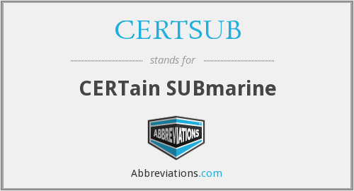 What does CERTSUB stand for?