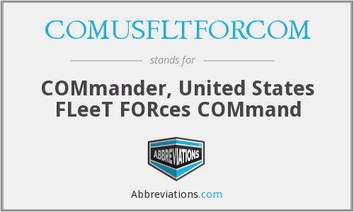 What does COMUSFLTFORCOM stand for?