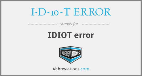 What does I-D-10-T ERROR stand for?