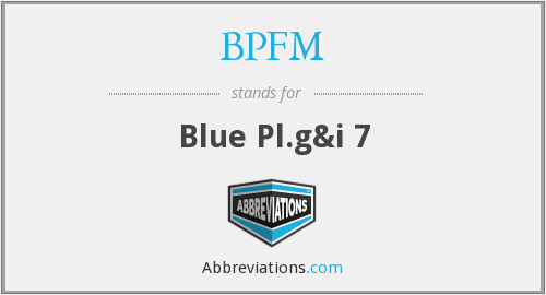 What does BPFM stand for?