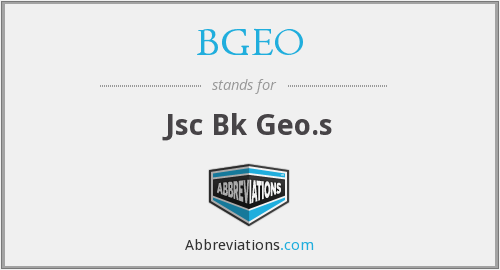 What does BGEO stand for?