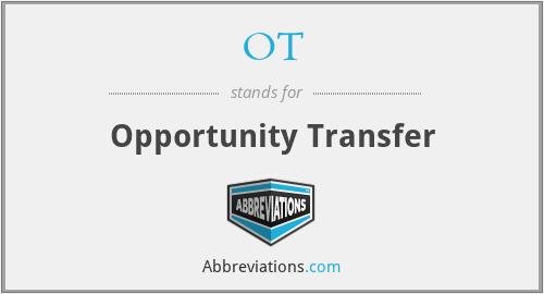 OT - Opportunity Transfer
