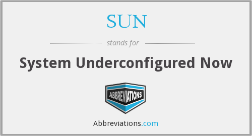 SUN - System Underconfigured Now