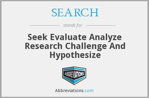 SEARCH - Seek Evaluate Analyze Research Challenge And Hypothesize