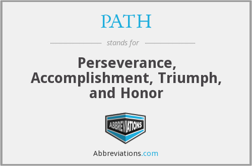 PATH - Perseverance Accomplishment Triumph And Honor