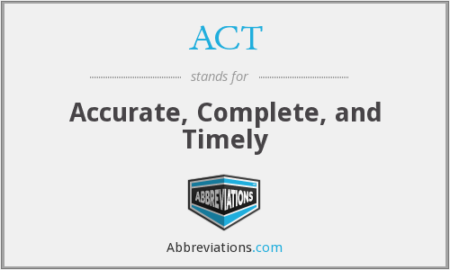 ACT - Accurate, Complete, and Timely