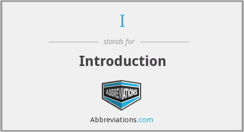 What does introduction stand for?