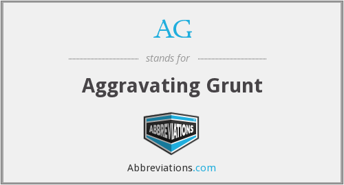 AG - Aggravating Grunt
