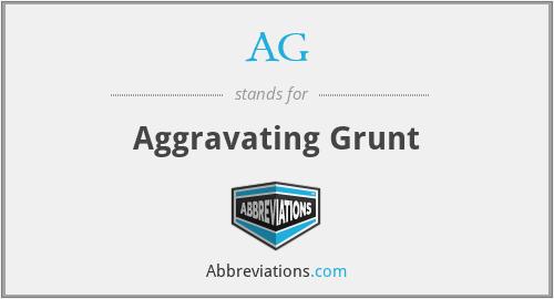 AG - Aggravating Grunt
