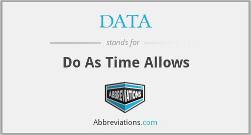 DATA - Do As Time Allows
