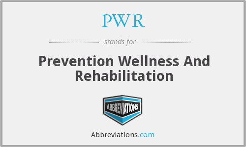 PWR - Prevention Wellness And Rehabilitation