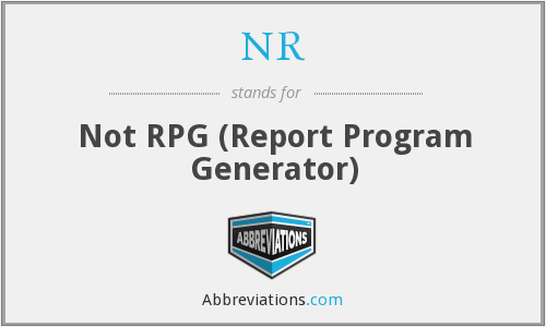 NR - Not RPG (Report Program Generator)