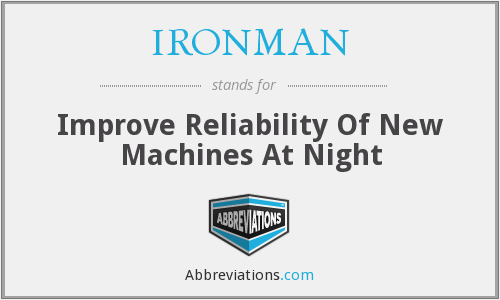 IRONMAN - Improve Reliability Of New Machines At Night