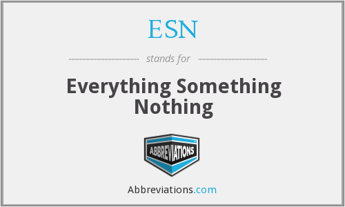ESN - Everything Something Nothing