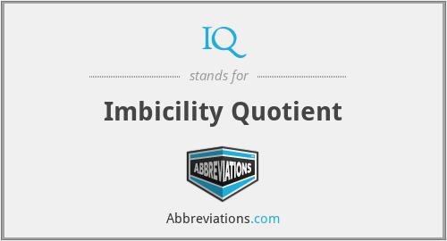 IQ - Imbicility Quotient