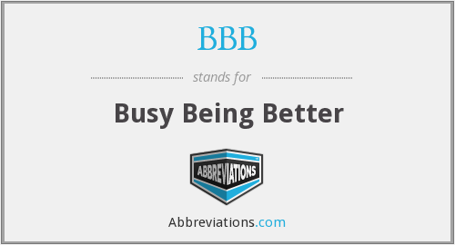 BBB - Busy Being Better
