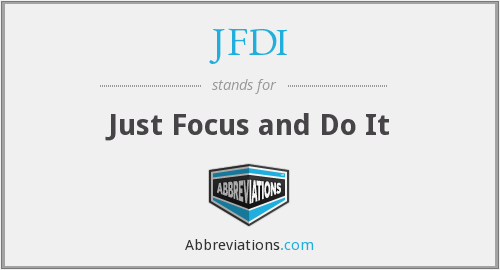 JFDI - Just Focus and Do It