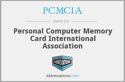 PCMCIA - Personal Computer Memory Card International Association