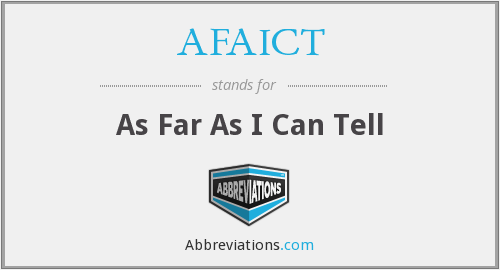 AFAICT - As Far As I Can Tell