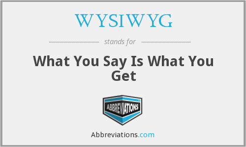 WYSIWYG - What You Say Is What You Get