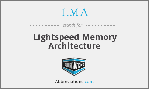 LMA - Lightspeed Memory Architecture
