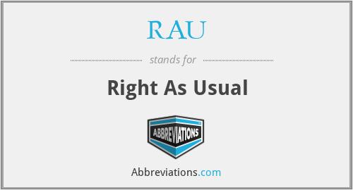 RAU - Right As Usual