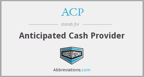 ACP - Anticipated Cash Provider