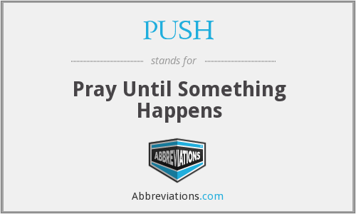 PUSH - Pray Until Something Happens