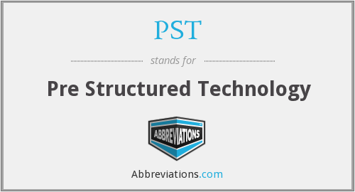 PST - Pre Structured Technology