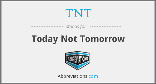 TNT - Today Not Tomorrow