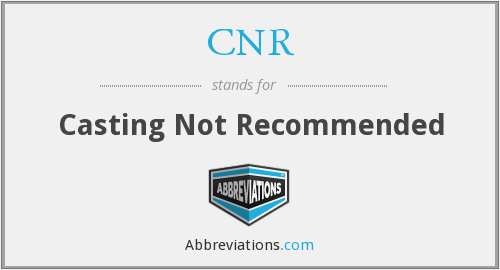 CNR - Casting Not Recommended