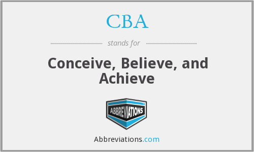 CBA - Conceive, Believe, and Achieve