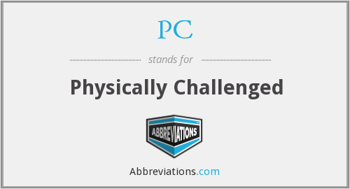 PC - Physically Challenged