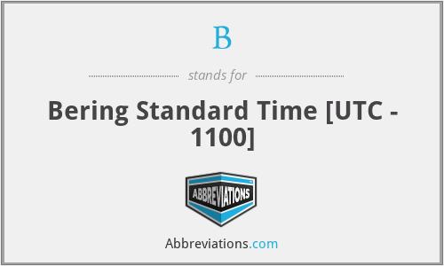 B - Bering Standard Time [UTC - 1100]