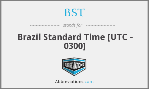 BST - Brazil Standard Time [UTC - 0300]