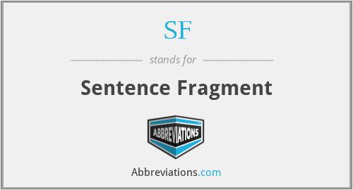 SF - Sentence Fragment