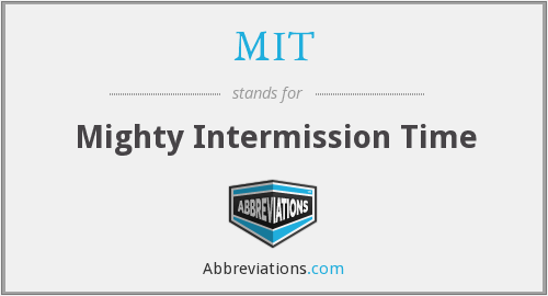What does intermission stand for?