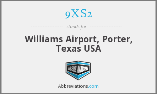 9XS2 - Williams Airport, Porter, Texas USA