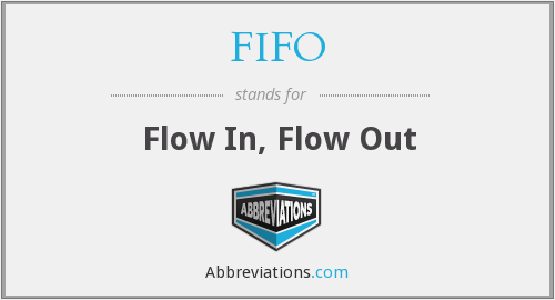 FIFO - Flow In, Flow Out