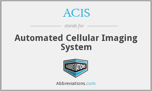 ACIS - Automated Cellular Imaging System