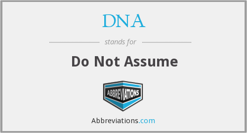 DNA - Do Not Assume