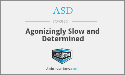 ASD - Agonizingly Slow and Determined