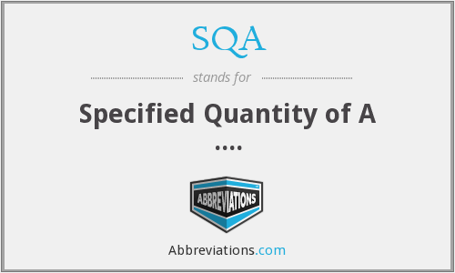 SQA - Specified Quantity of A ....
