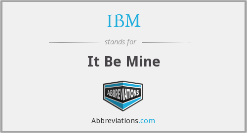 IBM - It Be Mine