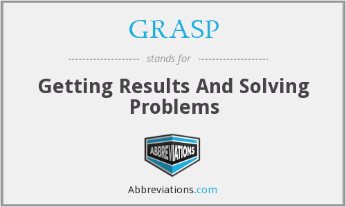 GRASP - Getting Results And Solving Problems