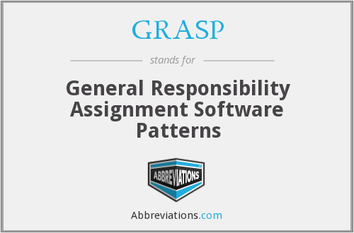 GRASP - General Responsibility Assignment Software Patterns