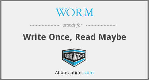 WORM - Write Once, Read Maybe