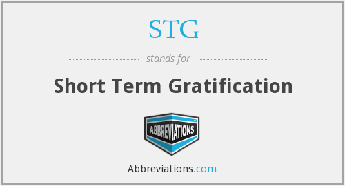 STG - Short Term Gratification