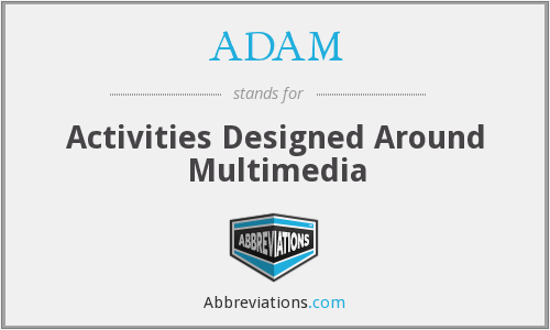 ADAM - Activities Designed Around Multimedia