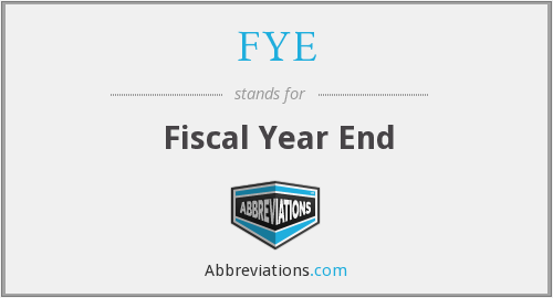 FYE - Fiscal Year End